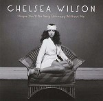 CHELSEA WILSON - I HOPE YOU'LL BE VERY UNHAPPY WITHOUT ME
