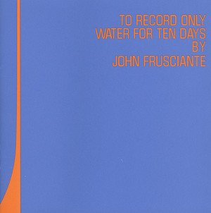 John Frusciante - To Record Only Water For Ten Days 2LP
