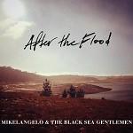 MIKELANGELO & THE BLACK SEA GENTLEMEN - AFTER THE FLOOD