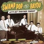 VARIOUS ARISTS - SWAMP POP BY THE BAYOU: LET'S GET TOGETHER TONIGHT