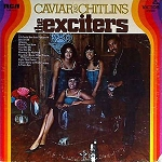 THE EXCITERS - CAVIAR & CHITLINS