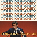 JOHN MULANEY - COMEBACK KID