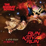 THE BOMBAY ROYALE - RUN KITTY RUN [LP]