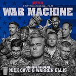 NICK CAVE & WARREN ELLIS, SOUNDTRACK - WAR MACHINE: A NETFLIX ORIGINAL FILM SOUNDTRACK