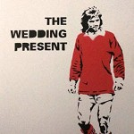 THE WEDDING PRESENT - GEORGE BEST 30