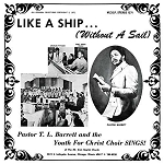 PASTOR T L BARRETT & THE YOUTH - LIKE A SHIP (WITHOUT A SAIL)