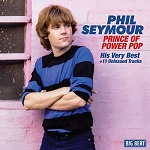 PHIL SEYMOUR - PRINCE OF POWER POP: HIS VERY