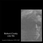 ROBERT / CONNORS, LOREN CROTTY - ROBERT CROTTY WITH ME: LOREN'S COLLECTION 1979-87