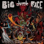 BIG DUMB FACE - WHERE IS DUKE LION? HE'S DEAD
