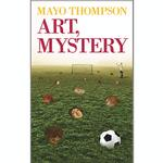 MAYO THOMPSON - ART, MYSTERY