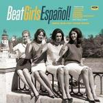 VARIOUS - BEAT GIRLS ESPANOL! 1960S SHE- POP FROM SPAIN