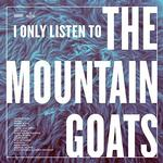 VARIOUS - I ONLY LISTEN TO THE MOUNTAIN GOATS