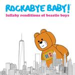 ROCKABYE BABY! - ROCKABYE BABY! LULLABY RENDITIONS OF BEASTIE BOYS