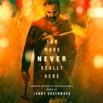 SOUNDTRACK, JONNY GREENWOOD - YOU WERE NEVER REALLY HERE: ORIGINAL MOTION PICTURE SOUNDTRACK