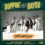VARIOUS ARTISTS - BOPPIN' BY THE BAYOU - FLIP, FLOP & FLY