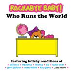 ROCKABYE BABY! - WHO RUNS THE WORLD