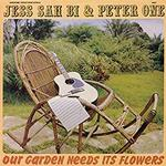 JESS SAH BI / PETER ONE - OUR GARDEN NEEDS ITS FLOWERS