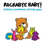 ROCKABYE BABY! - LULLABY RENDITIONS OF LADY GAGA
