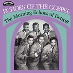 MORNING ECHOES OF DETROIT - ECHOES OF THE GOSPEL (VINYL)