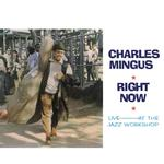 CHARLES MINGUS - RIGHT NOW: LIVE AT THE JAZZ WORKSHOP