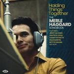 VARIOUS ARTISTS - HOLDING THINGS TOGETHER, THE MERLE HAGGARD SONGBOOK