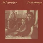 JO SCHORNIKOW - SECRET WEAPON