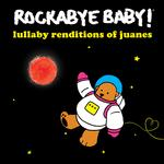 ROCKABYE BABY! - LULLABY RENDITIONS OF JUANES