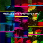 VARIOUS ARTISTS - WE MADE THE FUTURE FOR YOU