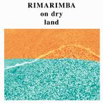 RIMARIMBA - ON DRY LAND