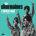 THE CHARMAINES - I IDOLIZE YOU! FRATERNITY RECORDINGS 1960-1964
