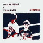 LACHLAN DENTON & STUDIO MAGIC - A BROTHER