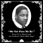 PASTOR T.L. & THE YOUTH FOR CHRIST CHOIR BARRETT - DO NOT PASS ME BY (LP)