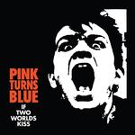 PINK TURNS BLUE - IF TWO WORLDS KISS (CLEAR VINYL)