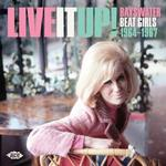 VARIOUS - LIVE IT UP! BAYSWATER BEAT GIRLS 1964-1967