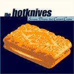 THE HOTKNIVES - SCREAMS DREAMS & CUSTARD