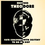 BROTHER THEODORE - FATE CONSPIRES WITH DESTINY TO DO ME DIRT (1959-1972)