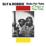 SLY & ROBBIE - DUBS FOR TUBS: A TRIBUTE TO KING TUBBY