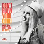 VARIOUS - DON'T BLOW YOUR COOL! MORE 60S GIRLS FROM UK DECCA