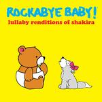 ROCKABYE BABY! - LULLABY RENDITIONS OF SHAKIRA