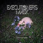 EXECUTIONERS MASK - DESPAIR ANTHEMS (VINYL)