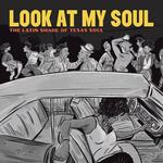 VARIOUS - LOOK AT MY SOUL: THE LATIN SHADE OF TEXAS SOUL