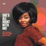 VARIOUS ARTISTS - SHE'S ALL RIGHT WITH ME! GIRL GROUP SOUNDS USA 1961-1968