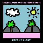 STEVE & THE FRENCH ADAMS - KEEP IT LIGHT