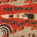 DEATH VALLEY GIRLS - UNDER THE SPELL OF JOY (GOLD VINYL)
