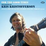 VARIOUS ARTISTS - FOR THE GOOD TIMES ~ THE SONGS OF KRIS KRISTOFFERSON