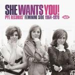 VARIOUS ARTISTS - SHE WANTS YOU! PYE RECORDS FEMININE SIDE 1964-70