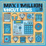 MAX I MILLION - UNCUT GEMS (VINYL)