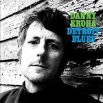 DANNY KROHA - DETROIT BLUES