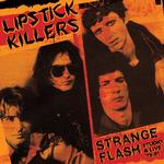 LIPSTICK KILLERS - STRANGE FLASH (BLACK VINYL)