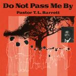 PASTOR T L BARRETT & THE YOUTH - DO NOT PASS ME BY VOL. I